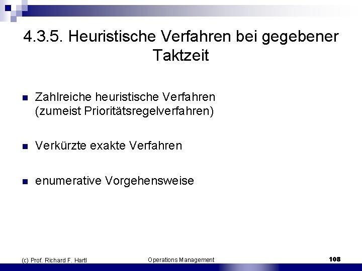 4. 3. 5. Heuristische Verfahren bei gegebener Taktzeit n Zahlreiche heuristische Verfahren (zumeist Prioritätsregelverfahren)