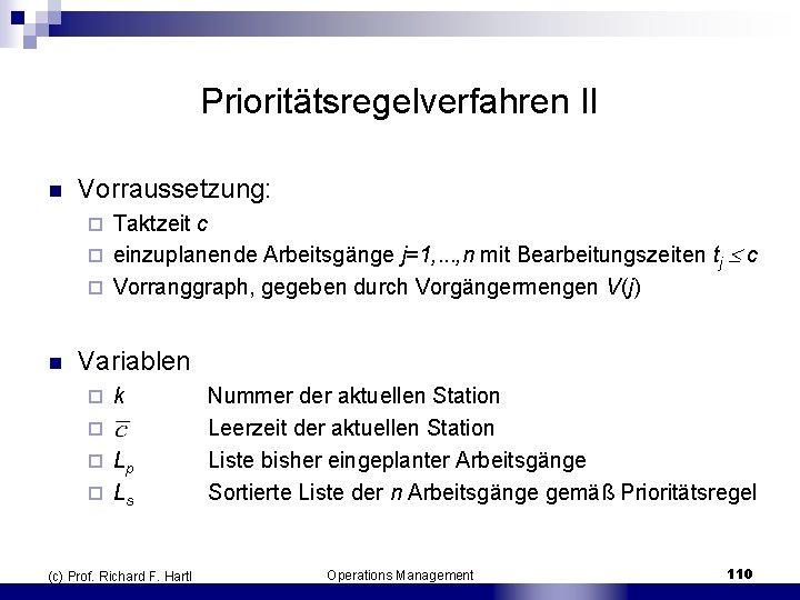 Prioritätsregelverfahren II n Vorraussetzung: Taktzeit c ¨ einzuplanende Arbeitsgänge j=1, . . . ,