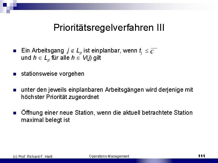 Prioritätsregelverfahren III n Ein Arbeitsgang j Lp ist einplanbar, wenn tj und h Lp