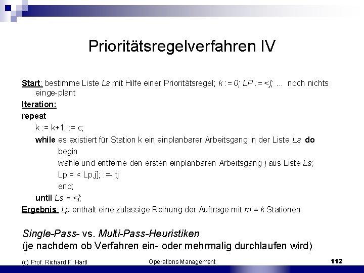 Prioritätsregelverfahren IV Start: bestimme Liste Ls mit Hilfe einer Prioritätsregel; k : = 0;