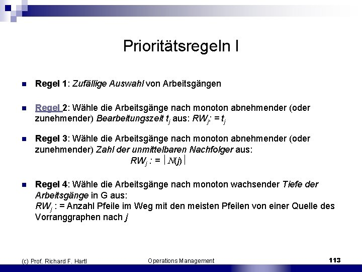 Prioritätsregeln I n Regel 1: Zufällige Auswahl von Arbeitsgängen n Regel 2: Wähle die