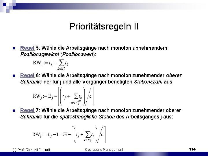 Prioritätsregeln II n Regel 5: Wähle die Arbeitsgänge nach monoton abnehmendem Positionsgewicht (Positionswert): n