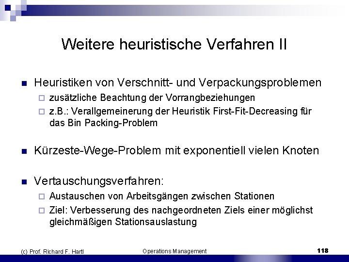 Weitere heuristische Verfahren II n Heuristiken von Verschnitt und Verpackungsproblemen zusätzliche Beachtung der Vorrangbeziehungen
