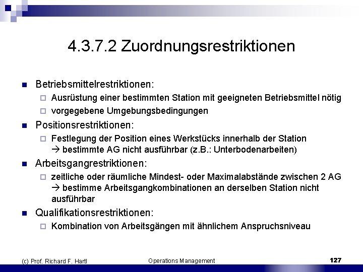 4. 3. 7. 2 Zuordnungsrestriktionen n Betriebsmittelrestriktionen: Ausrüstung einer bestimmten Station mit geeigneten Betriebsmittel