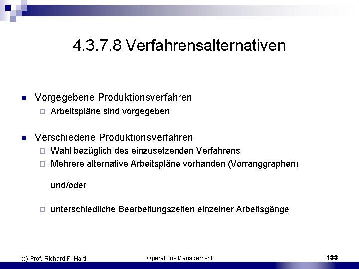 4. 3. 7. 8 Verfahrensalternativen n Vorgegebene Produktionsverfahren ¨ n Arbeitspläne sind vorgegeben Verschiedene