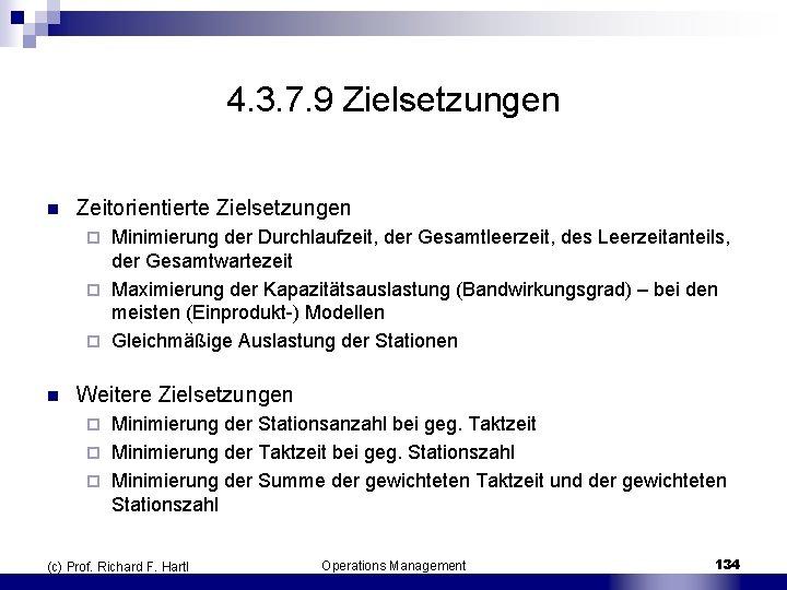 4. 3. 7. 9 Zielsetzungen n Zeitorientierte Zielsetzungen Minimierung der Durchlaufzeit, der Gesamtleerzeit, des