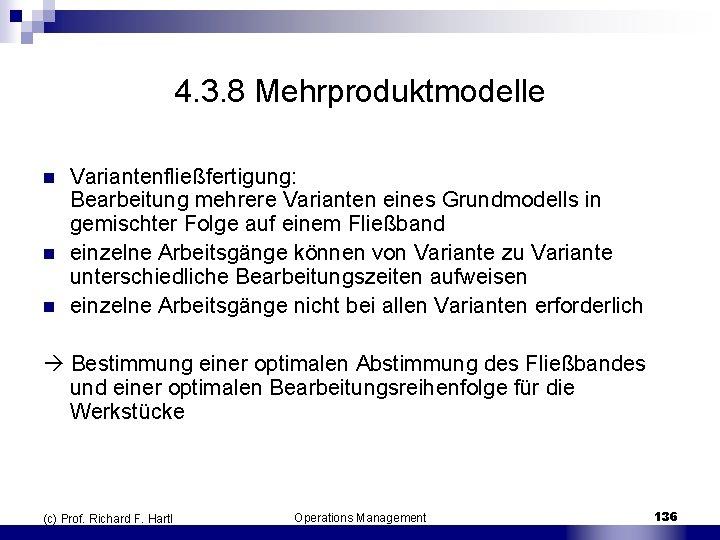 4. 3. 8 Mehrproduktmodelle n n n Variantenfließfertigung: Bearbeitung mehrere Varianten eines Grundmodells in