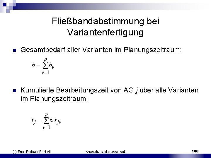 Fließbandabstimmung bei Variantenfertigung n Gesamtbedarf aller Varianten im Planungszeitraum: n Kumulierte Bearbeitungszeit von AG