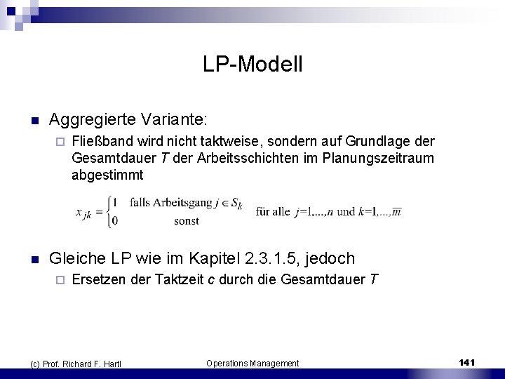 LP Modell n Aggregierte Variante: ¨ n Fließband wird nicht taktweise, sondern auf Grundlage
