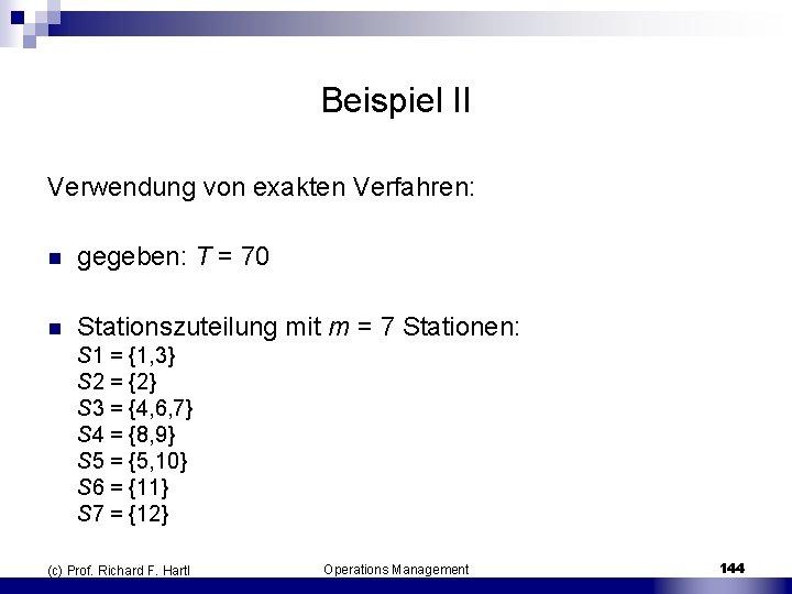 Beispiel II Verwendung von exakten Verfahren: n gegeben: T = 70 n Stationszuteilung mit