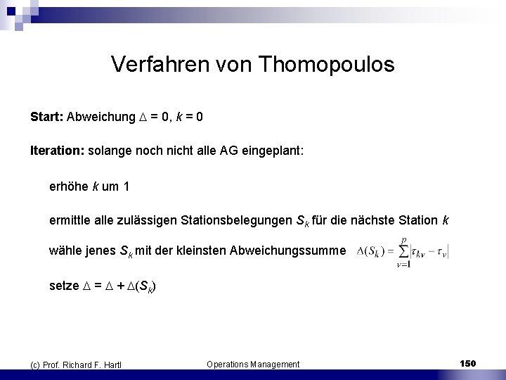 Verfahren von Thomopoulos Start: Abweichung = 0, k = 0 Iteration: solange noch nicht