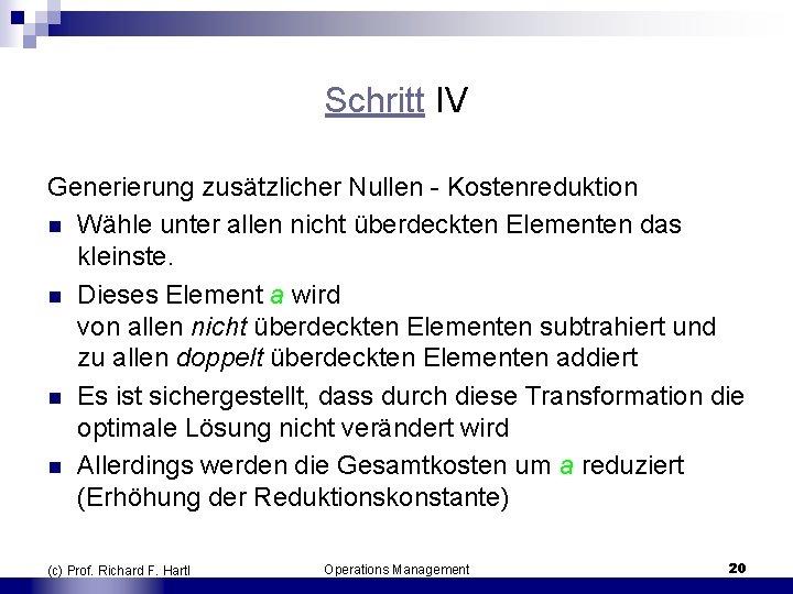 Schritt IV Generierung zusätzlicher Nullen Kostenreduktion n Wähle unter allen nicht überdeckten Elementen das