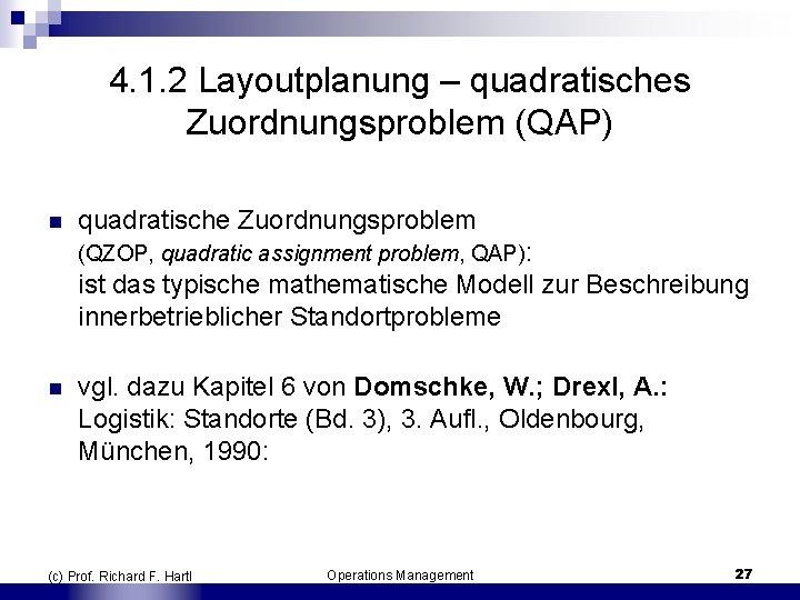 4. 1. 2 Layoutplanung – quadratisches Zuordnungsproblem (QAP) n quadratische Zuordnungsproblem (QZOP, quadratic assignment