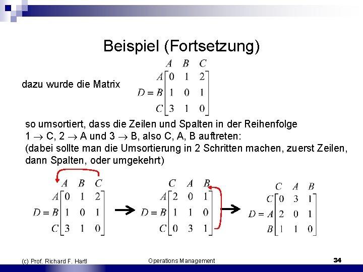Beispiel (Fortsetzung) dazu wurde die Matrix so umsortiert, dass die Zeilen und Spalten in