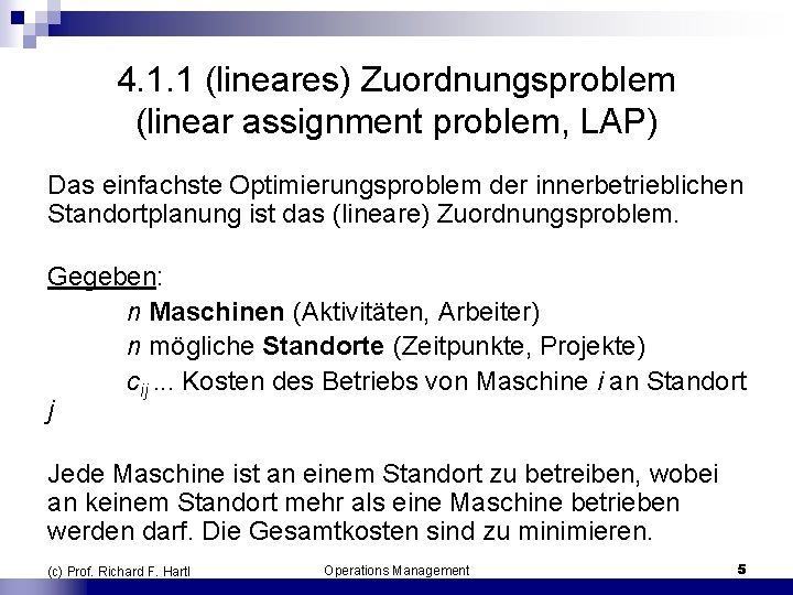 4. 1. 1 (lineares) Zuordnungsproblem (linear assignment problem, LAP) Das einfachste Optimierungsproblem der innerbetrieblichen
