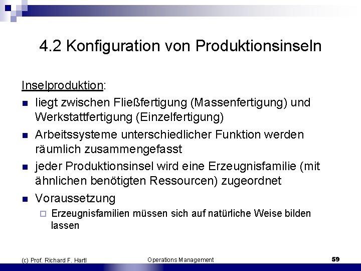 4. 2 Konfiguration von Produktionsinseln Inselproduktion: n liegt zwischen Fließfertigung (Massenfertigung) und Werkstattfertigung (Einzelfertigung)