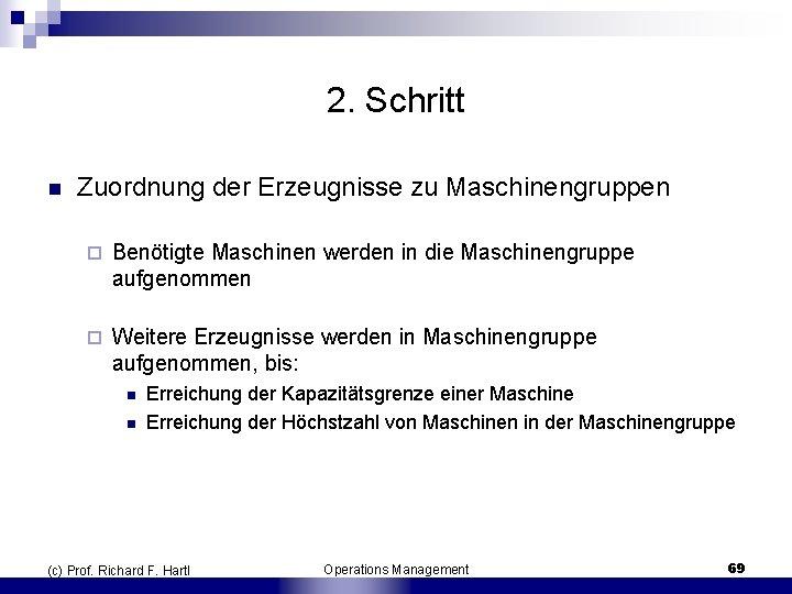 2. Schritt n Zuordnung der Erzeugnisse zu Maschinengruppen ¨ Benötigte Maschinen werden in die