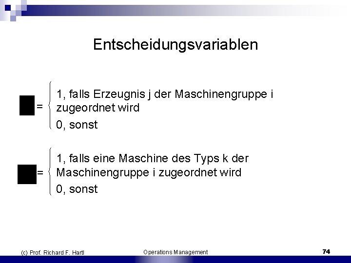 Entscheidungsvariablen = 1, falls Erzeugnis j der Maschinengruppe i zugeordnet wird 0, sonst =