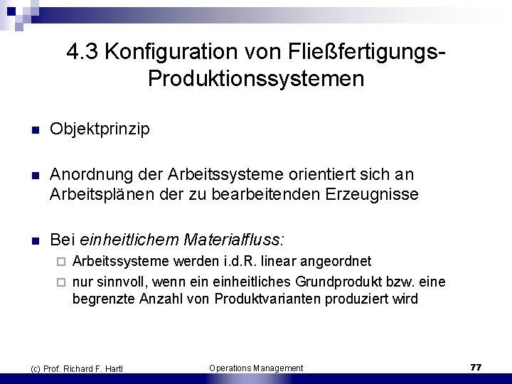 4. 3 Konfiguration von Fließfertigungs Produktionssystemen n Objektprinzip n Anordnung der Arbeitssysteme orientiert sich