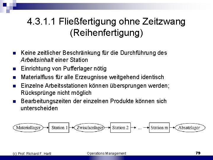 4. 3. 1. 1 Fließfertigung ohne Zeitzwang (Reihenfertigung) n n n Keine zeitlicher Beschränkung