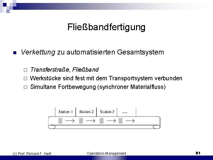 Fließbandfertigung n Verkettung zu automatisierten Gesamtsystem Transferstraße, Fließband ¨ Werkstücke sind fest mit dem