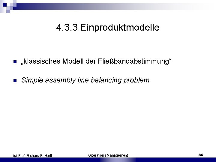 "4. 3. 3 Einproduktmodelle n ""klassisches Modell der Fließbandabstimmung"" n Simple assembly line balancing"