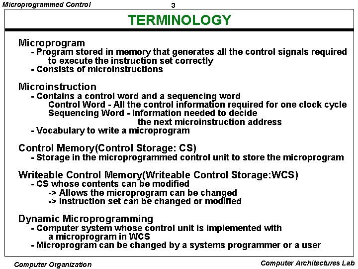 Microprogrammed Control 3 TERMINOLOGY Microprogram - Program stored in memory that generates all the