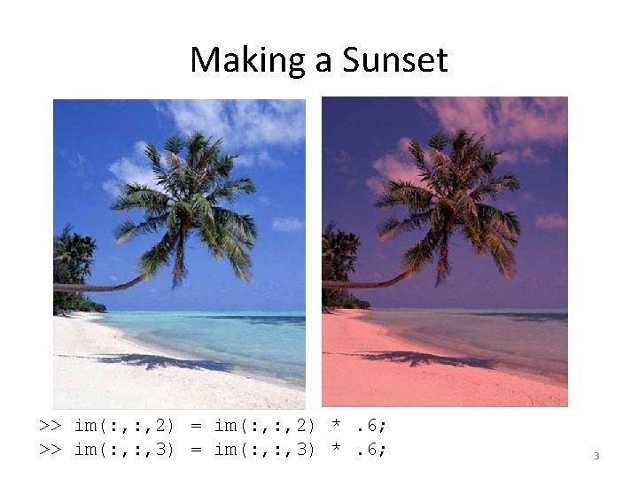 Making a Sunset >> im(: , 2) = im(: , 2) *. 6; >>