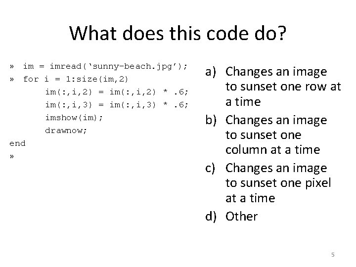 What does this code do? » im = imread('sunny-beach. jpg'); » for i =
