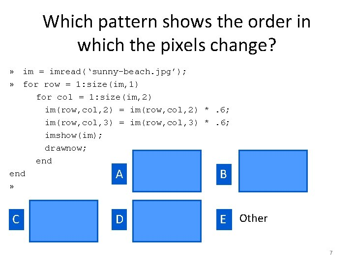 Which pattern shows the order in which the pixels change? » im = imread('sunny-beach.