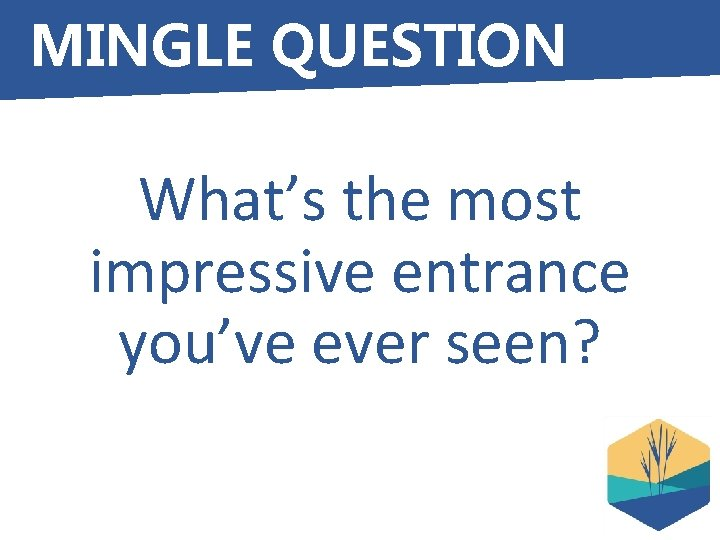 MINGLE QUESTION What's the most impressive entrance you've ever seen?