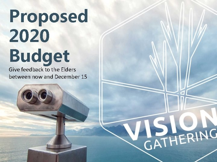 Proposed 2020 Budget Give feedback to the Elders between now and December 15