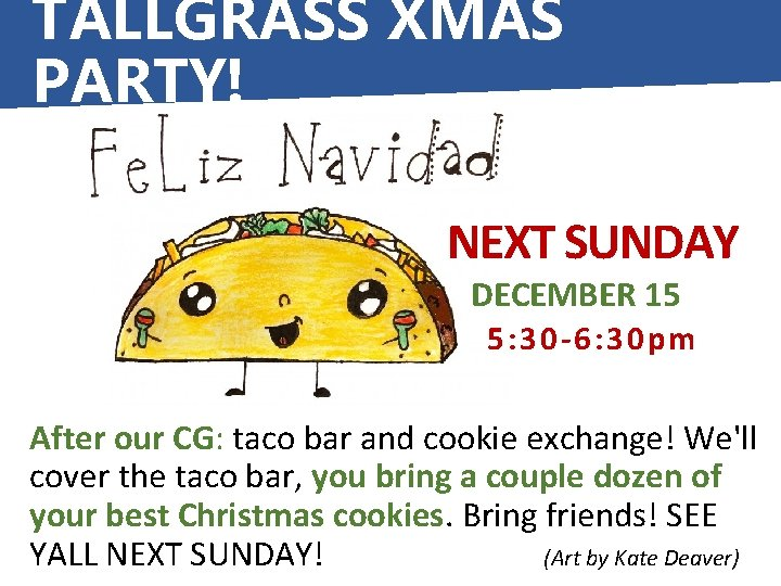 TALLGRASS XMAS PARTY! NEXT SUNDAY DECEMBER 15 5: 30 -6: 30 pm After our