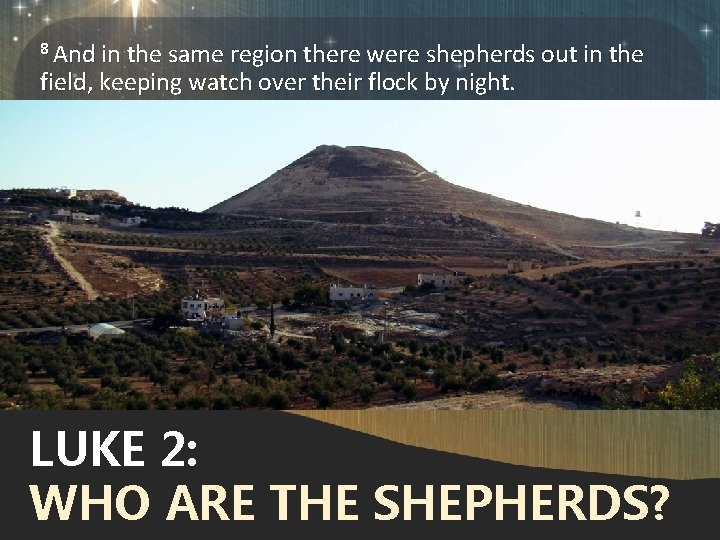 8 And in the same region there were shepherds out in the field, keeping
