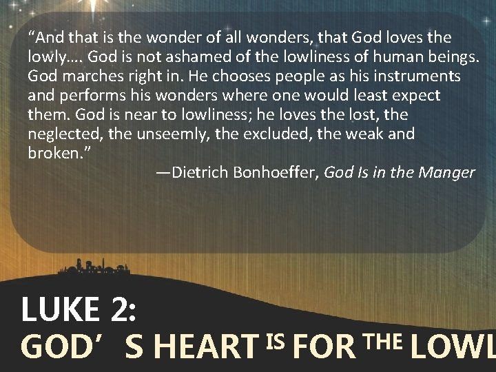 """""""And that is the wonder of all wonders, that God loves the lowly…. God"""