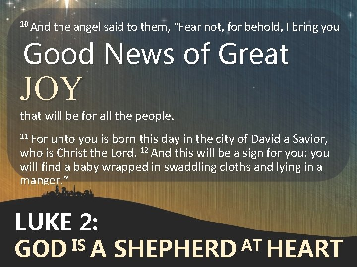 """10 And the angel said to them, """"Fear not, for behold, I bring you"""
