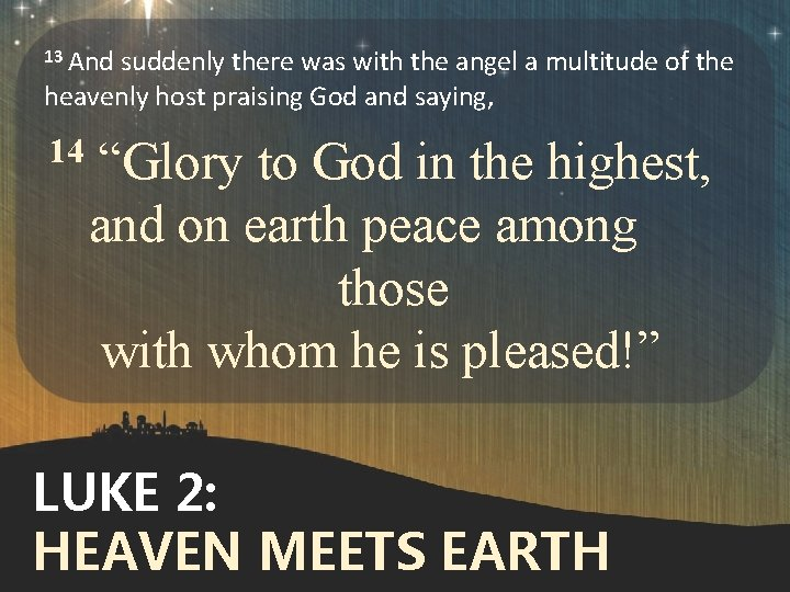13 And suddenly there was with the angel a multitude of the heavenly host