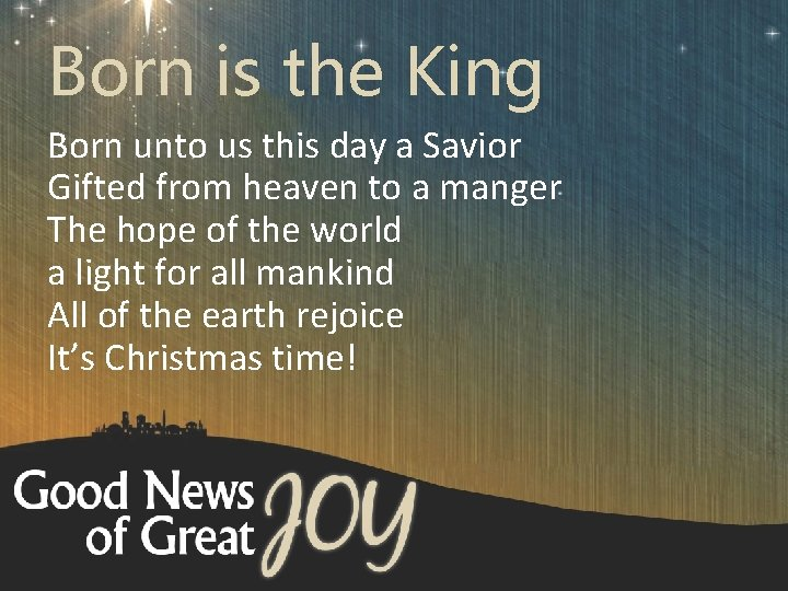Born is the King Born unto us this day a Savior Gifted from heaven