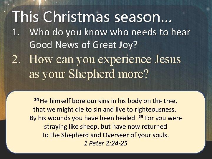 This Christmas season… 1. Who do you know who needs to hear Good News