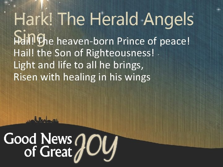 Hark! The Herald Angels Sing Hail! The heaven-born Prince of peace! Hail! the Son
