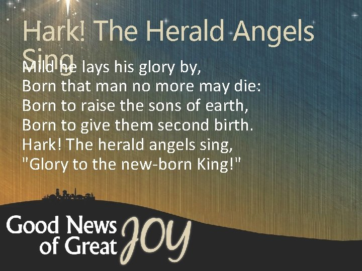Hark! The Herald Angels Sing Mild he lays his glory by, Born that man