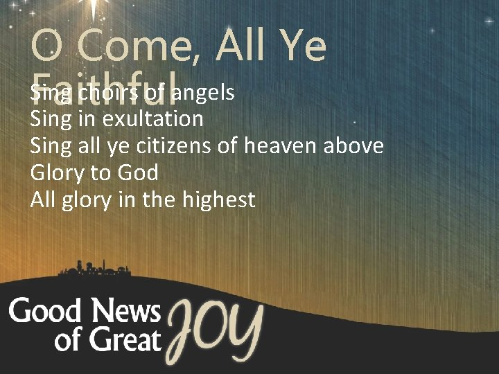 O Come, All Ye Sing choirs of angels Faithful Sing in exultation Sing all