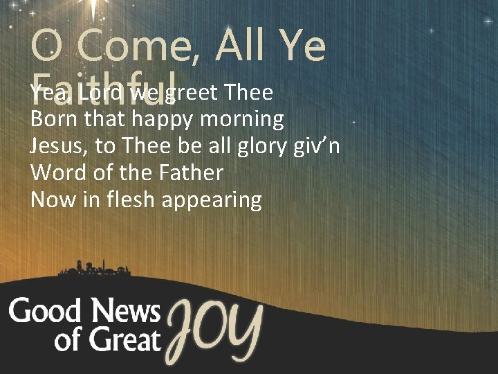 O Come, All Ye Yea, Lord we greet Thee Faithful Born that happy morning
