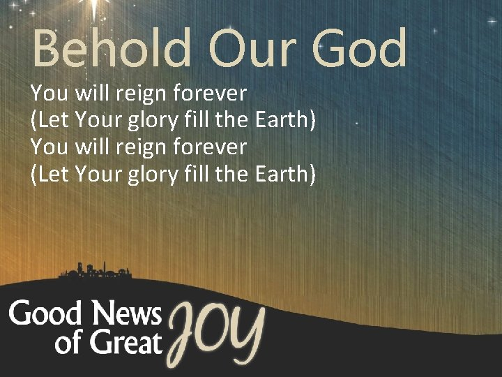 Behold Our God You will reign forever (Let Your glory fill the Earth)
