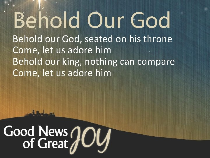 Behold Our God Behold our God, seated on his throne Come, let us adore