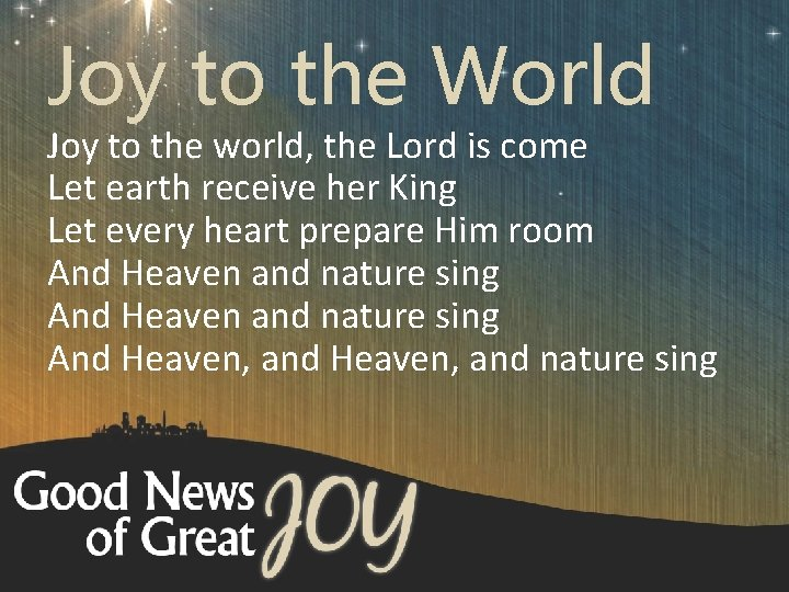 Joy to the World Joy to the world, the Lord is come Let earth