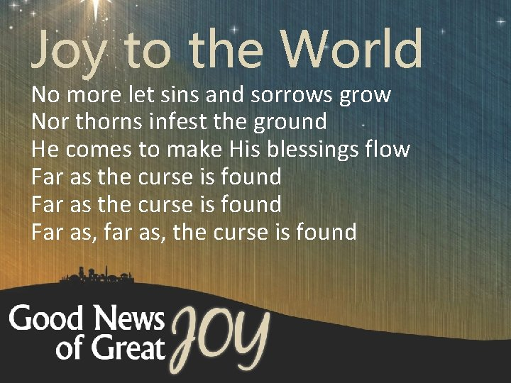 Joy to the World No more let sins and sorrows grow Nor thorns infest
