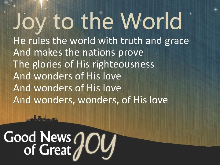 Joy to the World He rules the world with truth and grace And makes