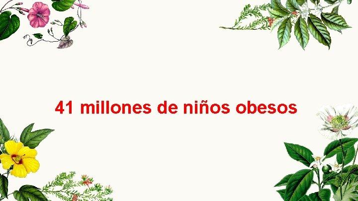 41 millones de niños obesos