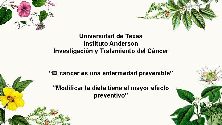 """Universidad de Texas Instituto Anderson Investigación y Tratamiento del Cáncer """"El cancer es una"""